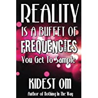 Reality is a Buffet of Frequencies You Get to Sample (English Edition)