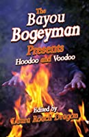 The Bayou Bogeyman Present: Hoodoo and Voodo