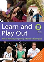 Learn and Play Out: How to develop your primary school's outside space (David Fulton Books)