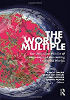 The World Multiple: The Quotidian Politics of Knowing and Generating Entangled Worlds (Routledge Advances in Sociology)