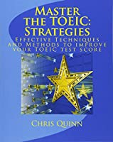 Master the Toeic: Strategies: Effective Techniques and Methods to Improve Your Toeic Test Score