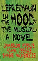 Leprechaun in the Hood: The Musical: A Novel