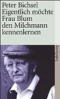 Eigentlich moechte Frau Blum den Milchmann kennenlernen: 21 Geschichten