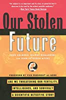 Our Stolen Future: Are We Threatening Our Fertility, Intelligence, and Survival?--A Scientific Detective Story