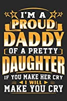 i'm a proud daddy of a pretty daughter if you make her cry i will make you cry: Paperback Book With Prompts About What I Love About Dad/ Father's Day/ Birthday Gifts From Son/Daughter
