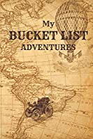 My Bucket List Adventures: Antique Old World Map Diary Journal Log With Checklist to Fill In and Complete Along With Pages to Record Memories, Save Souvenirs, and Add Photos