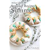 Seasonal Recipes Summer  ~fruits&vegetables~ Atelier Libra Seasonal Recipes collection