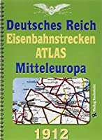 DEUTSCHES REICH 1912. Eisenbahnstrecken des Deutschen Reiches und Mitteleuropa: Mit einem Lexikon aller Eisenbahnstationen