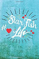 Starfish Life: Best Gift Ideas Life Quotes Blank Line Notebook and Diary to Write. Best Gift for Everyone, Pages of Lined & Blank Paper