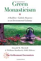 Green Monasticism: A Buddhist-Catholic Response to an Environmental Calamity (The Gethsemani Encounters)