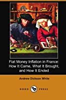 Fiat Money Inflation in France: How It Came, What It Brought, and How It Ended