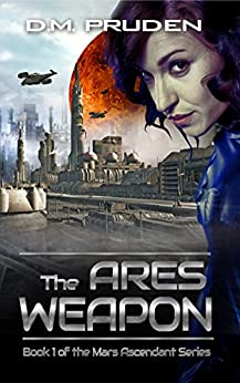 The Ares Weapon (Mars Ascendant Book 1) by [Pruden, D.M.]