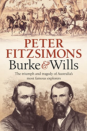 Burke and Wills: The triumph and tragedy of Australia's most famous explorers by [FitzSimons, Peter]