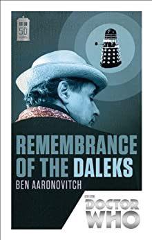 Doctor Who: Remembrance of the Daleks: 50th Anniversary Edition by [Aaronovitch, Ben]