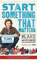 Start Something That Matters by Blake Mycoskie(2012-02-01)