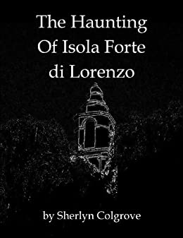 The Haunting of Isola Forte di Lorenzo by [Colgrove, Sherlyn]