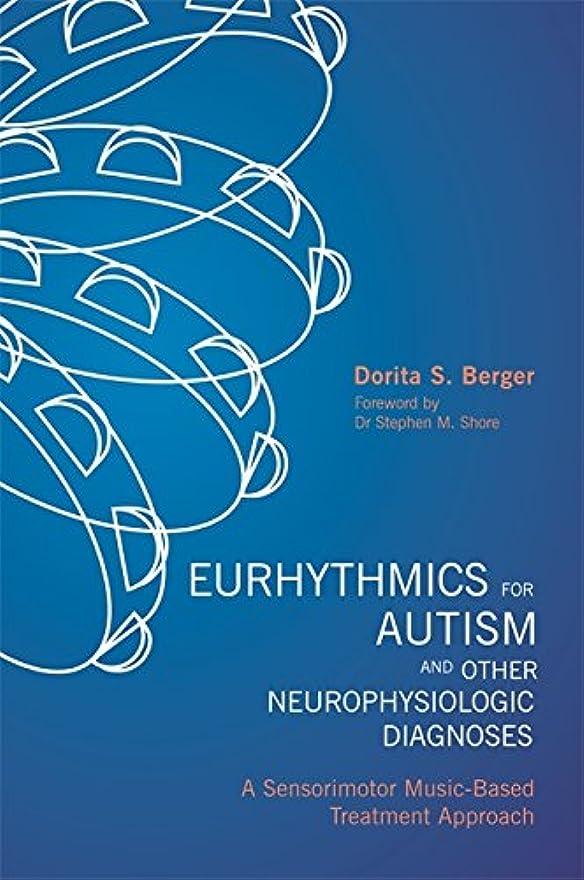 後方受賞フィットネスEurhythmics for Autism and Other Neurophysiologic Diagnoses: A Sensorimotor Music-Based Treatment Approach (English Edition)
