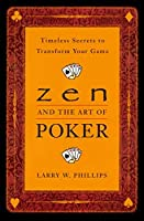 Zen and the Art of Poker: Timeless Secrets to Transform Your Game by Larry Phillips(1999-11-01)