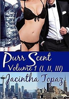 Purr Scent Volume 1 (Parts I, II, III): Purr Billionaire BDSM MFF Menage Erotic Romance (Purr Billionaire BDSM Trio) by [Topaz, Jacintha]