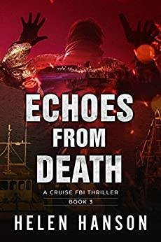 ECHOES FROM DEATH: A Cruise FBI Thriller (The Cruise FBI Thriller Series Book 3) by [Hanson, Helen]