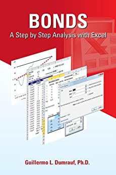 Bonds A Step by Step Analysis with Excel (Chapter 1, Pricing and Return; Chapter 2, Bond Price Volatility: Duration and Convexity) by [Dumrauf, Guillermo L.]