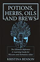 Potions, Herbs, Oils & Brews: The Reference Guide for Potions, Herbs, Incese, Pils, Ointments, and Brews