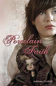 Porcelain Faith by [Civiletti, Anthony]
