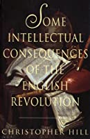 Some Intellectual Consequences of the English Revolution (Merle Curti Lectures; 1976)