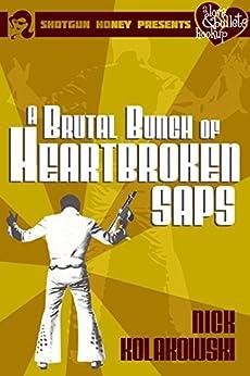 A Brutal Bunch of Heartbroken Saps (A Love & Bullets Hookup Book 1) by [Kolakowski, Nick]