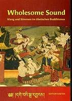 Wholesome Sound. Mit CD: Klang und Stimmen im tibetischen Buddhismus