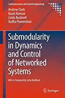 Submodularity in Dynamics and Control of Networked Systems (Communications and Control Engineering)