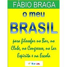O MEU BRASIL - para Filosofar no Bar, no Clube, no Congresso, no Lar Espírita e na Escola - inclui 500 máximas inseridas em contextos diversos (Portuguese Edition)