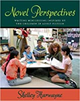 Novel Perspectives: Writing Minilessons Inspired by the Children in Adult Fiction