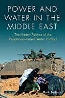 Power and Water in the Middle East: The Hidden Politics of the Palestinian-Israeli Water Conflict (Library of Modern Middle East Studies)