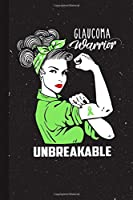 Glaucoma Warrior Unbreakable: Glaucoma Awareness Gifts Blank Lined Notebook Support Present For Men Women Green Ribbon Awareness Month / Day Journal for Him Her