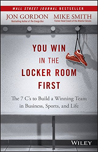 Download You Win in the Locker Room First: The 7 C's to Build a Winning Team in Business, Sports, and Life 1119157854