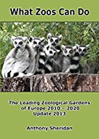 What Zoos Can Do - 2013 Update: The Leading Zoological Gardens of Europe 2010 - 2020 (Nhbs01  13 06 2019)