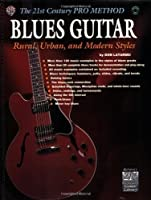 The 21st Century Pro Method: Blues Guitar Rural, Urban and Modern Styles