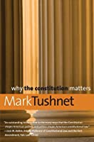 Why the Constitution Matters (Why X Matters Series)