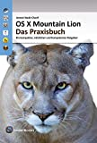 OS X Mountain Lion 10.8 - Das Praxisbuch: Ein kompakter, nuetzlicher und kompetenter Ratgeber