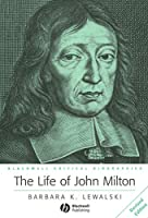 The Life of John Milton: A Critical Biography (Wiley Blackwell Critical Biographies)