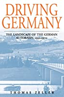 Driving Germany: The Landscape of the German Autobahn, 1930-1970 (Studies in German History)