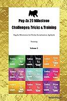 Pug-Zu 20 Milestone Challenges: Tricks & Training Pug-Zu Milestones for Tricks, Socialization, Agility & Training Volume 1