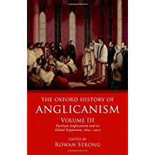 The Oxford History of Anglicanism, Volume III: Partisan Anglicanism and its Global Expansion 1829-c.1914: 3