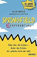 Springfield Confidential: Alles ueber die Simpsons - Hinter den Kulissen der gelbsten Serie der Welt - 30 Jahre Simpsons - Das inoffizielle Fanbuch - Vom langjaehrigen Co-Autor