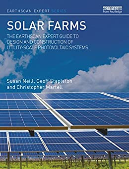 Solar Farms: The Earthscan Expert Guide to Design and Construction of Utility-scale Photovoltaic Systems by [Neill, Susan, Stapleton, Geoff, Martell, Christopher]