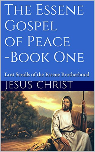 The Essene Gospel of Peace - Book One: Lost Scroll...