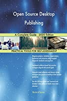 Open Source Desktop Publishing A Complete Guide - 2020 Edition