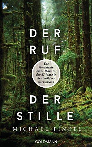 Der Ruf der Stille: Der Mann, der 27 Jahre in den Wäldern verschwand (German Edition)