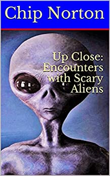 Up Close: Encounters with Scary Aliens by [Norton, Chip]